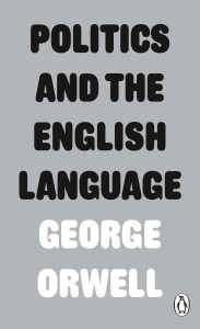 George Orwell's: Politics and the English Language- Thesis and Analysis